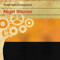 Notes from Overground — Nigel Stonier