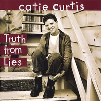 Truth From Lies — Catie Curtis