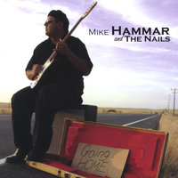 Going Home — Mike Hammar and the Nails