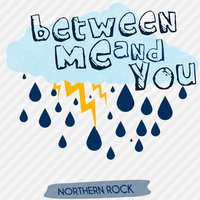 Northern Rock — Between Me and You