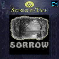 Stories To Tale Vol. 16: Sorrow — CueHits