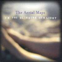 In the Blinding Sunlight — The Aerial Maps