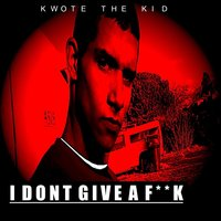 I Don't Give a Fuck — Kwote the Kid