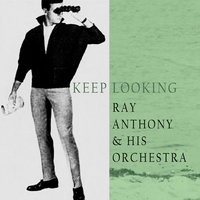 Keep Looking — Ray Anthony & His Orchestra