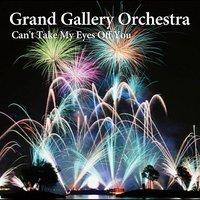 Cant't Take My Eyes Off You — Grand Gallery Orchestra