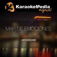 Mar De Emociones [In The Style Of Afrosound] — Karaokemedia