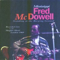 Standing At The Burying Ground — Mississippi Fred McDowell