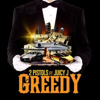 Greedy (feat. Juicy J) — 2 Pistols