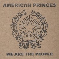 We Are The People — American Princes