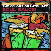 The Colors Of Latin Jazz: Soul Sauce! — сборник