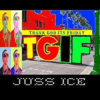 TGIF Thank God It's Friday — Juss Ice