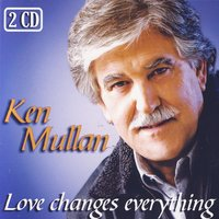 Love Changes Everything — Ken Mullan
