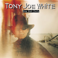 One Hot July — Tony Joe White