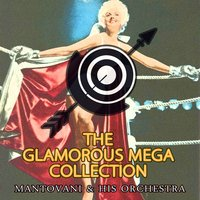 The Glamorous Mega Collection — Mantovani & His Orchestra
