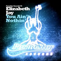 You Aint Nothin — Elizabeth Jay