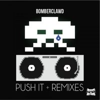 Push It Remixes — Bomberclawd