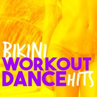 Bikini Workout Dance Hits — Dance Hit Workout 2015, Bikini Workout DJ, WORKOUT, Bikini Workout DJ|Dance Hit Workout 2015|WORKOUT
