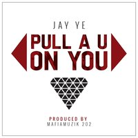 Pull a U on You — Jay Ye