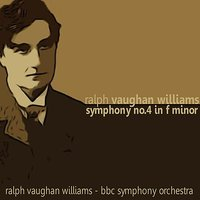 Williams: Symphony No. 4 in F Minor — BBC Symphony Orchestra, Ralph Vaughan Williams 1872 - 1958
