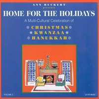 Home For The Holidays--A Multi-Cultural Celebration of Christmas, Kwanzaa, and Hanukkah Vol.2 — Ann Ruckert