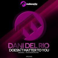 Doesn't Matter to You — Dani del Rio