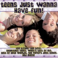 Teens Just Wanna Have Fun! — The Hit Crew