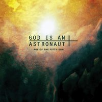 Age of the Fifth Sun — God Is an Astronaut