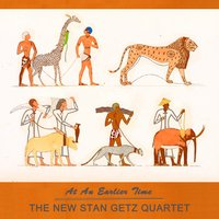 At An Earlier Time — The New Stan Getz Quartet