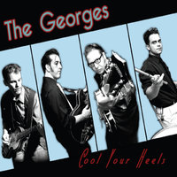 Cool Your Heels — The Georges