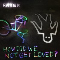 How Did We Not Get Loved? - EP — Faker