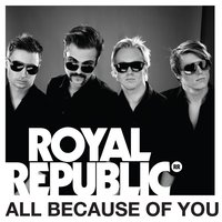 All Because Of You — Royal Republic