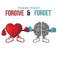 Forgive and Forget — Frank Mizzy