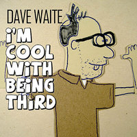 I'm Cool With Being Third — Dave Waite