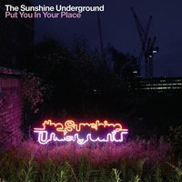 Put You In Your Place — The Sunshine Underground
