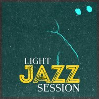 Light Jazz Session — Relax, Smooth Jazz