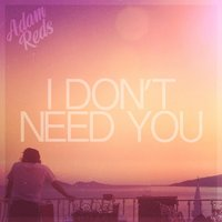 I Don't Need You — Adam Reds