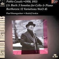 Bach: 3 Cello Sonatas & Beethoven: 12 Variations, WoO 45 — Pablo Casals| Paul Baumgartner| Rudolf Serkin