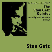 Moonlight On Vermont - The Roost Recordings — The Johnny Smith Quintet, The Stan Getz Quintet