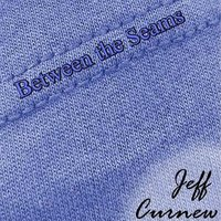 Between the Seams — Jeff Curnew