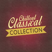 Chillout Classical Collection — Classical Chillout