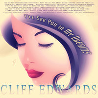 I'll See You in My Dreams — Cliff Edwards