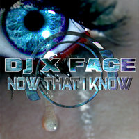 Now That I Know — DJ X Face