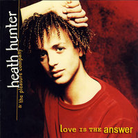 Love Is The Answer — Heath Hunter & The Pleasure Company