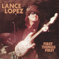 First Things First — Lance Lopez