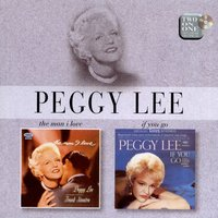 The Man I Love / If You Go — Peggy Lee