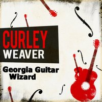 Georgia Guitar Wizard — Curley Weaver