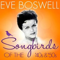 Songbirds of the 40's & 50's - Eve Boswell — Eve Boswell