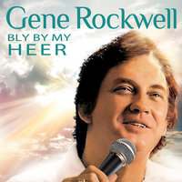 Bly By My Heer — Gene Rockwell