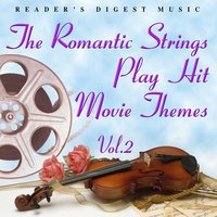 Reader's Digest Music: The Romantic Strings Play Hit Movie Themes Volume 2 — The Romantic Strings