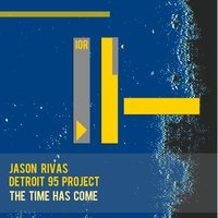 The Time Has Come — Detroit 95 Project, Jason Rivas